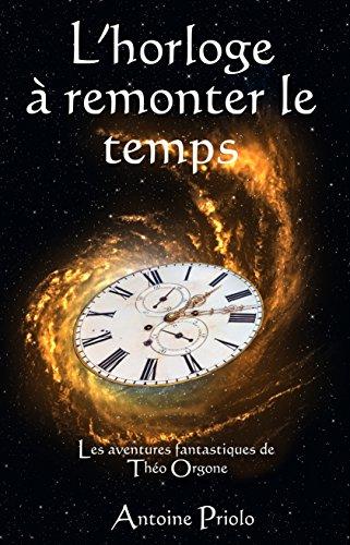 L'horloge à remonter le temps (Une aventure de Théo Orgone t. 2)