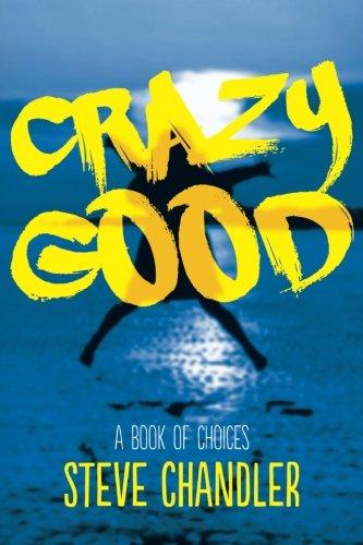 Crazy Good: A Book of CHOICES por Steve Chandler