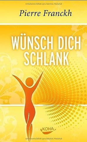Wünsch dich schlank: 11 Schlüssel zum idealen Wunschgewicht von Pierre Franckh (2010) Gebundene Ausgabe