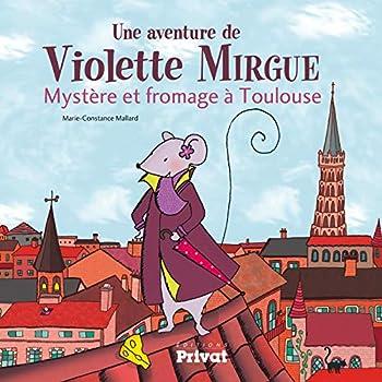 Une aventure de Violette Mirgue - Mystère et fromage à Toulouse
