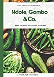 Ndole, Gombo & Co.: Mes recettes africaines préférées