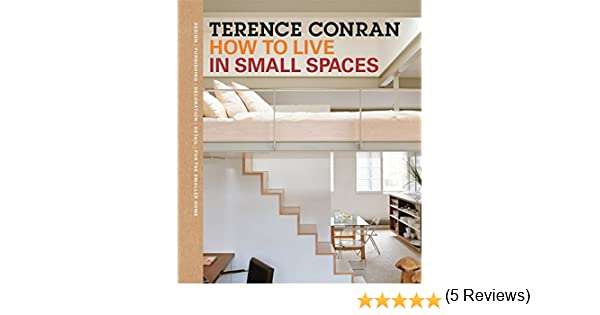 how to live in small spaces amazoncouk sir terence conran 9781840916140 books - How To Live In Small Spaces
