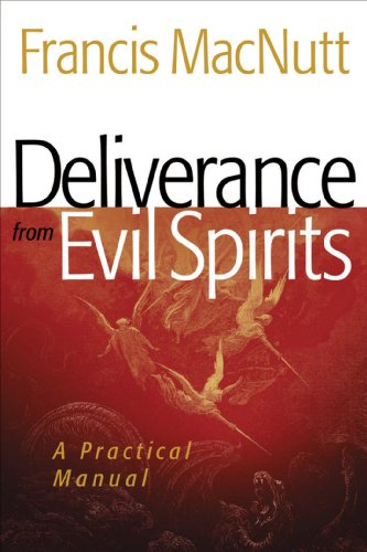 Deliverance from Evil Spirits: A Practical Manual (English Edition) por Francis MacNutt