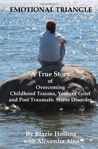 Emotional Triangle: A True Story Of Overcoming Childhood Trauma, Years Of Grief, And Post Traumatic Stress Disorder by Blazie Holling (2009-04-07)
