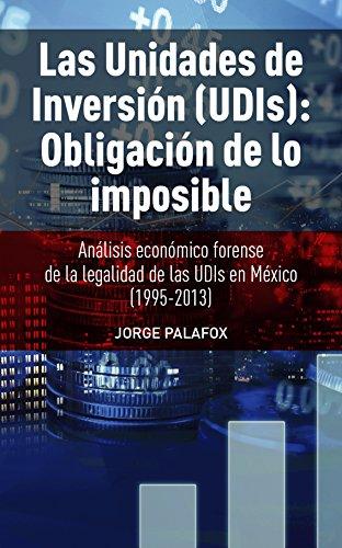 LAS UNIDADES DE INVERSION (UDIS): OBLIGACION DE LO IMPOSIBLE por JORGE JAIME PALAFOX