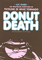 Donut Death : Les nouvelles aventures de Ticoune Ze Whiz Tornado