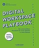 Digital Workspace Playbook: Das unverzichtbare Praxisbuch für neues Arbeiten in neuen Räumen
