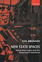 New State Spaces: Urban Governance and the Rescaling of Statehood 1st edition by Brenner, Neil (2004) Paperback