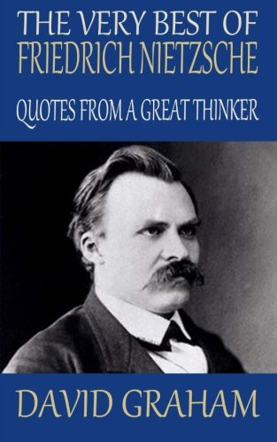 The Very Best of Friedrich Nietzsche: Quotes from a Great Thinker