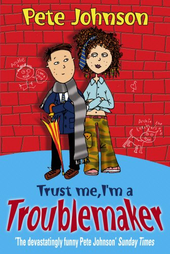 Trust Me, I'm A Troublemaker por Pete Johnson