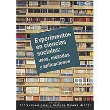 Experimentos en ciencias sociales: usos, métodos y aplicaciones: Usos, métodos y aplicaciones