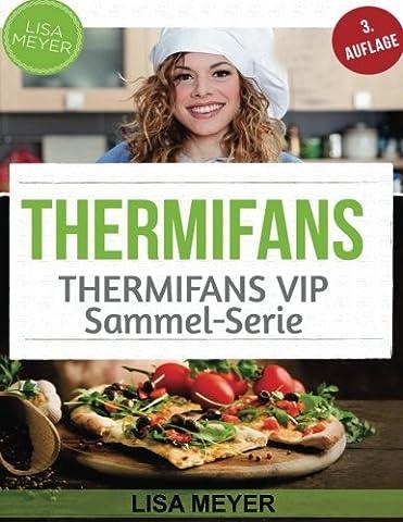 Thermifans: 150 Rezepte für das Küchenwunder (Band 4,5,6) + KOSTENLOSER BONUS! (Thermifans VIP)