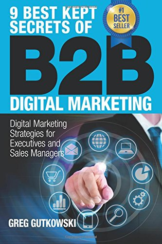 9 Best Kept Secrets of B2B Digital Marketing: Digital Marketing Strategies for Executives and Sales Managers