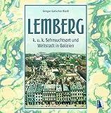 K. u. k. Sehnsuchtsort Lemberg: Weltstadt in Galizien (K.u.k. Sehnsuchtsorte) - Gregor Gatscher-Riedl