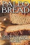 Paleo Bread: Delicious & Easy Gluten-Free Bread Recipes