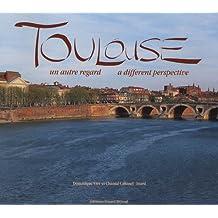 Toulouse : Un autre regard : A different perspective