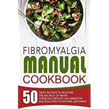 Fibromyalgia Manual Cookbook: 50 Fibro Recipes To Restore The Balance Of Brain Chemicals-Reduce Inflammation And Build Body's Natural Defenses (English Edition)