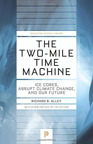 The Two-Mile Time Machine: Ice Cores, Abrupt Climate Change, and Our Future (Princeton Science Library) by Alley, Richard B. (2014) Paperback