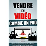 Vendre En Video Comme Un Pro: La Nouvelle Façon La Plus Simple Et Rapide De Créer Une Video De Vente Et Page De Vente Video Qui Converti.