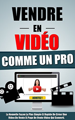 Télécharger Vendre En Video Comme Un Pro: La Nouvelle Façon La Plus Simple Et Rapide De Créer Une Video De Vente Et Page De Vente Video Qui Converti. PDF Livre En Ligne