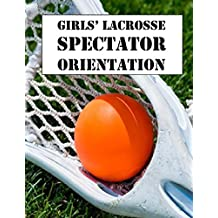 Girls Lacrosse Spectator Orientation