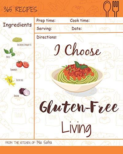 I Choose Gluten-Free Living: Reach 365 Happy And Healthy Days! [Gluten Free Bread Machine Recipe Book, French Gluten Free Cookbook, Gluten Free Vegan ... [Volume 4] (I Choose Healthy Living, Band 4)