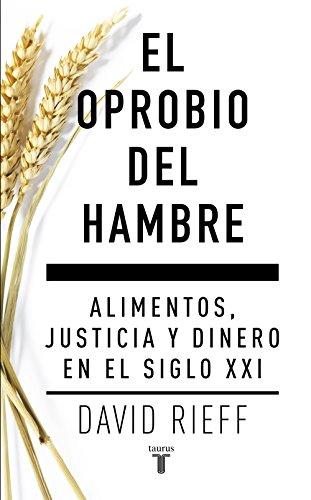 el-oprobio-del-hambre-alimentos-justicia-y-dinero-en-el-siglo-xxi-spanish-edition