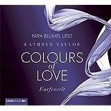 Colours of Love - Entfesselt: 1. Teil.