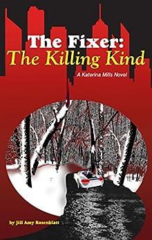 The Fixer: The Killing Kind (The Fixer - Katerina Mills Book 2) by [Rosenblatt, Jill Amy]