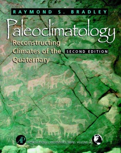 Paleoclimatology: Reconstructing Climates of the Quaternary (International Geophysics) by Raymond S. Bradley (1999-02-22)
