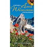 [(Field Guide to Alpine Wildflowers of the Rocky Mountains)] [ By (author) Halle Flygare ] [September, 2012]