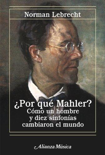 ¿Por qué Mahler?: Cómo un hombre y diez sinfonías cambiaron el mundo (Alianza Música (Am)) por Norman Lebrecht