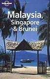 Malaysia, Singapore & Brunei (Lonely Planet Malaysia, Singapore & Brunei: A Travel Survival Kit) - Simon Richmond, Marie Cambon, Damian Harper