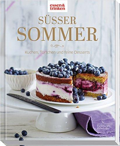 Süßer Sommer • Kuchen, Törtchen und feine Desserts: essen & trinken