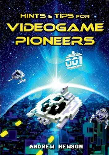 Hints & Tips for Videogame Pioneers por Andrew Hewson