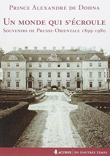 Un monde qui s'écroule : Souvenirs de Prusse-Orientale 1899-1980 par Alexandre Prince de Dohna