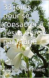 33 jours pour se consacrer à Jésus Christ par Marie