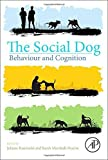The Social Dog: Behavior and Cognition 1st edition by Kaminski, Juliane, Marshall-Pescini, Sarah (2014) Paperback