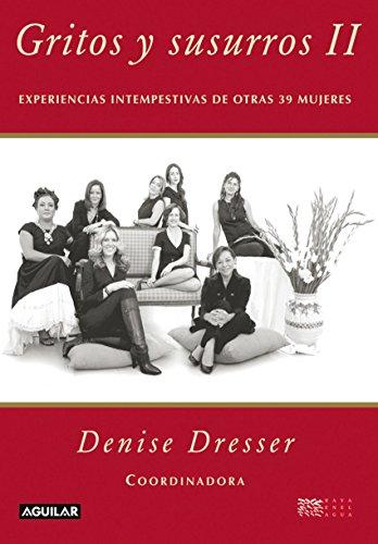 Gritos y susurros II (Gritos y susurros 2): Experiencias intempestivas de otras 39 mujeres por Denise Dresser