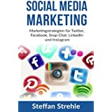 Social Media Marketing: Marketingstrategien für Twitter, Facebook, Snap Chat, LinkedIn und Instagram