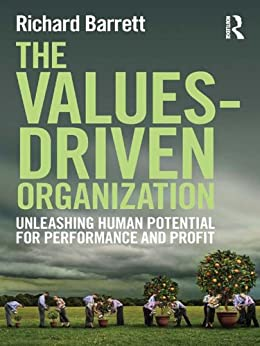 The Values-Driven Organization: Unleashing Human Potential for Performance and Profit von [Barrett, Richard]