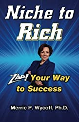 Niche To Rich: Zap! Your Way To Success by Merrie P Wycoff (2013-08-09)