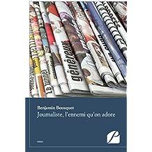 Journaliste, l'ennemi qu'on adore (Essai) (French Edition)