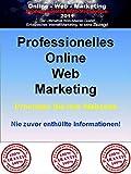 Online Web Marketing: Promoten Sie Ihre Webseite - Der Erfolgreiche Weg des Online Marketing Erfolgs
