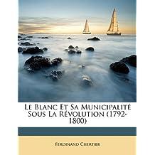 Le Blanc Et Sa Municipalit Sous La Rvolution (1792-1800)