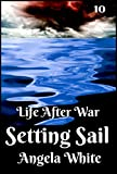 Setting Sail Book Ten (Life After War 10)