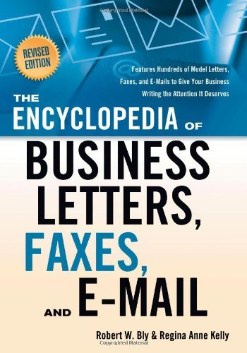 The Encyclopedia of Business Letters, Faxes, and Emails: Features Hundreds of Model Letters, Faxes, and E-Mails to Give Your Business Writing the Attention It Deserves by Robert W Bly (2009-02-01)