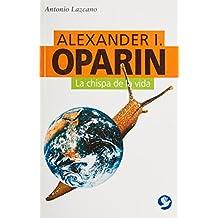 Alexander I. Oparin: La Chispa De La Vida/the Spark of Life