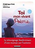 Telecharger Livres Toi mon vivant poeme Le temoignage bouleversant d une maman sur l autisme (PDF,EPUB,MOBI) gratuits en Francaise
