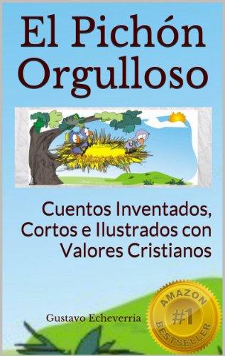 Cuentos Inventados, Cortos e Ilustrados con Valores Cristianos - El Pichón Orgulloso por Gustavo Echeverria